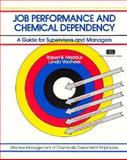 Job Performance and Chemical Dependency : A Guide for Supervisors and Managers, Maddux, Robert B. and Voorhees, Lynda, 0931961270