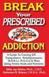 Break Your Prescribed Addiction, Billie J. Sahley and Katherine M. Birkner, 1889391271