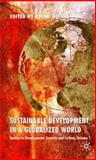 Sustainable Development in a Globalized World : Studies in Development, Security and Culture, , 0230551270