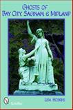 Ghosts of Bay City, Saginaw, and Midland, Lisa Hoskins, 0764331272
