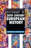 Dictionary of 20th Century European History, Edward Townley, 1579581277