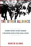 The Other Alliance : Student Protest in West Germany and the United States in the Global Sixties, Klimke, Martin, 0691131279