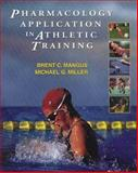 Pharmacology Application in Athletic Training, Mangus, Brent C. and Miller, Michael G., 0803611277