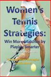 Women's Tennis Strategies: Win More Matches by Playing Smarter, Joseph Correa, 1490441271
