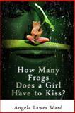 How Many Frogs Does a Girl Have to Kiss, Angela Ward, 1492801275