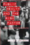 Public Health and the Risk Factor : A History of an Uneven Medical Revolution, Rothstein, William G., 1580461271