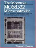 The Motorola MC68332 Microcontroller : Product Design, Assembly Language Programming and Interfacing, Harman, Thomas L., 0136031277