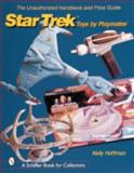 The Unauthorized Handbook and Price Guide to Star Trek Toys by Playmates, Kelly Hoffman, 0764311271