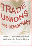 Trade Unions and Democracy : Cosatu Workers' Political Attitudes in South Africa, , 079692127X