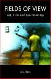 Fields of View : Art, Film and Spectatorship, Rees, A. L., 1844571270