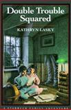 Double Trouble Squared, Kathryn Lasky, 0152241272
