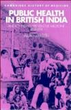 Public Health in British India : Anglo-Indian Preventive Medicine 1859-1914, Harrison, Mark, 0521441277