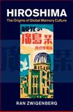 Hiroshima and the Rise of Global Memory Culture, 1945-1995, Zwigenberg, Ran, 1107071275