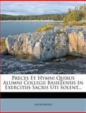 Preces et Hymni Quibus Alumni Collegii Basileensis in Exercitiis Sacris Uti Solent..., Anonymous, 1274521270