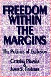 Freedom Within the Margins : The Politics of Exclusion, , 1550591274