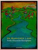 On Borrowed Land : Public Policies for Floodplains, Faber, Scott, 1558441271