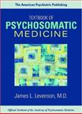 The American Psychiatric Publishing Textbook of Psychosomatic Medicine, Levenson, James L., 1585621277