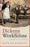 Dickens and the Workhouse : Oliver Twist and the London Poor, Richardson, Ruth, 0199681287