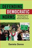 Defending Democratic Norms : International Actors and the Politics of Electoral Misconduct, Donno, Daniela, 0199991286