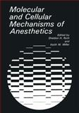 Molecular and Cellular Mechanisms of Anesthetics, Roth, Sheldon H. and Miller, Keith W., 0306421283
