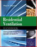 Residential Ventilation : Ventilation to Improve Indoor Air Quality, Raymer, Paul, 0071621288