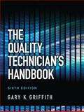 The Quality Technician's Handbook, Griffith, Gary K., 0132621282