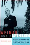 Weimar on the Pacific : German Exile Culture in Los Angeles and the Crisis of Modernism, Bahr, Ehrhard, 0520251288