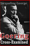 Goering Cross-Examined, Jacqueline George, 1500421286