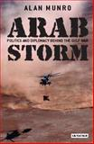 Arab Storm : Politics and Diplomacy Behind the Gulf War, Munro, Alan, 1845111281