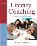 Literacy Coaching : Learning to Collaborate, Walker, Barbara, 0132301288