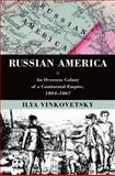 Russian America : An Overseas Colony of a Continental Empire, 1804-1867, Vinkovetsky, Ilya, 0195391284