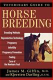 Veterinary Guide to Horse Breeding, James M. Giffin and Kjersten Darling, 0764571281
