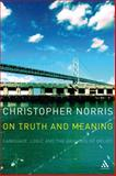 On Truth and Meaning : Language, Logic and the Grounds of Belief, Norris, Christopher and Norris, 0826491286