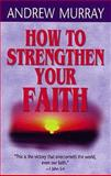 How to Strengthen Your Faith, Andrew Murray, 0883681285