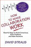 How to Make Collaboration Work, David Straus, 1576751287