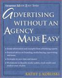 Advertising Without an Agency Made Easy, Kobliski, Kathy J., 1932531289