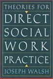 Theories for Direct Social Work Practice, Walsh, Joseph, 0534641288