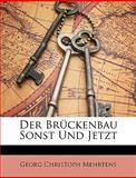 Der Brückenbau Sonst und Jetzt, Georg Christoph Mehrtens, 1149671289