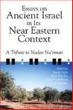 Essays on Ancient Israel in Its near Eastern Context : A Tribute to Nadav Naaman, Amit, Yaira and Naaman, Nadav, 1575061287