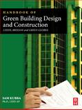 Handbook of Green Building Design and Construction : Leeds, Breeam, and Green Globes, Kubba, Sam, 0123851289