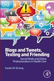 Blogs and Tweets, Texting and Friending : Social Media and Online Professionalism in Health Care, DeJong, Sandra M., 0124081282