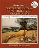 Dynamic Social Studies for Constructivist Classrooms : Inspiring Tomorrow's Social Scientists (with MyEducationLab), Maxim, George W., 0136101283