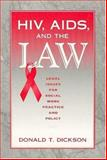 HIV, AIDS, and the Law : Legal Issues for Social Work, Practice, and Policy, Dickson, Donald T. and Dickson, Donald, 0202361284