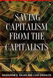 Saving Capitalism from the Capitalists : Unleashing the Power of Financial Markets to Create Wealth and Spread Opportunity, Rajan, Raghuram and Zingales, Luigi, 0691121281