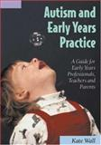Autism and Early Years Practice : A Guide for Early Years Professionals, Teachers and Parents, Wall, Kate, 1412901286