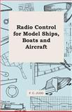 Radio Control for Model Ships, Boats and Aircraft, F. c. Judd and F. C. Judd, 1447411285