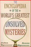The Encyclopedia of the World's Greatest Unsolved Mysteries, John Spencer and Anne Spencer, 1569801282