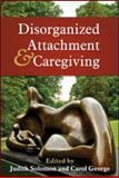 Disorganized Attachment and Caregiving 9781609181284