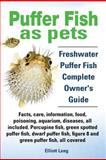 Puffer Fish As Pets. Freshwater Puffer Fish Facts, Care, Information, Food, Poisoning, Aquarium, Diseases, All Included. the Must Have Guide for All P, Elliott Lang, 1909151289