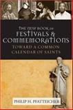 New Book of Festivals and Commemorations : A Proposed Common Calendar of Saints, Pfatteicher, Philip H., 080062128X